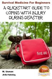 Survival Medicine for Beginners - A Quick start Guide to Coping with Injury during Disaster