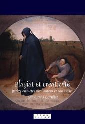 Plagiat et créativité: (treize enquêtes sur l'auteur et son autre)