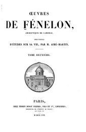 Oeuvres de Fénelon, archevêque de Cambrai: précédées d'études sur sa vie, Volume2