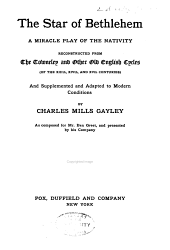 The Star of Bethlehem: A Miracle Play of the Nativity, Reconstructed from the Towneley and Other Old English Cycles (of the XIIIth, XIVth and XVth Centuries)