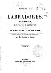 Novísima guía de labradores, jardineros, hortelanos y arbolistas o tratado practico de agricultura y economia rural: Volumen 2
