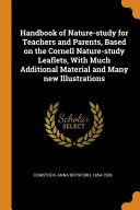 Handbook of Nature Study for Teachers and Parents  Based on the Cornell Nature Study Leaflets  with Much Additional Material and Many New Illustration