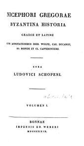 Nicephori Gregorae Byzantina historia: Graece et latine, Volume 1