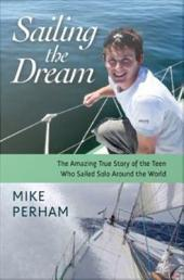 Sailing the Dream: The Amazing True Story of the Teen who Sailed Solo Around the World