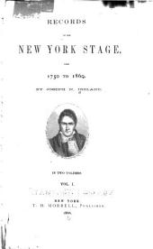 Records of the New York Stage: From 1750 to 1860, Volume 1