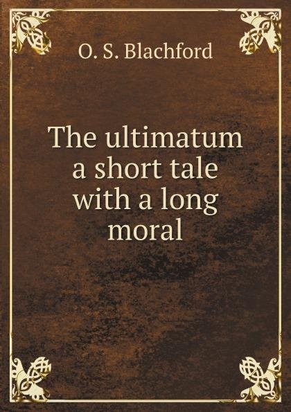 The ultimatum a short tale with a long moral