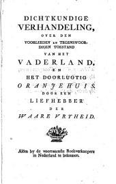 Dichtkundige verhandeling, over den voorleeden en tegenswoordigen toestand van het Vaderland, en het doorlugtige Oranjehuis: Volume 1