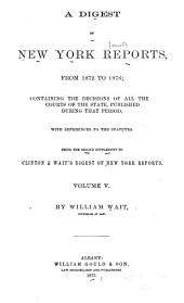 A Digest of New York Reports: From 1872 to 1876; Containing the Decisions of All the Courts of the State, Published During that Period. With References to the Statutes. Being the Second Supplement to Clinton & Wait's Digest of New York Reports, Volume 5
