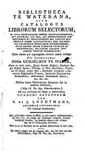 Bibliotheca Te Waterana  sive Catalogus librorum selectorum      epistolarum autographarum  etiam magnae copiae numorum veterum ac recentiorum     PDF