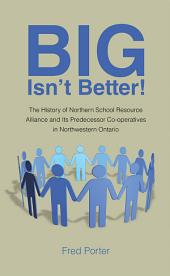 Big Isn't Better!: The History of Northern School Resource Alliance and Its Predecessor Co-operatives in Northwestern Ontario