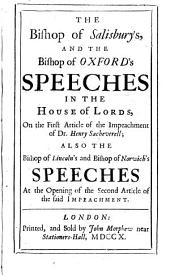 The Bishop of Salisbury's and the Bishop of Oxford's Speeches in the House of Lords on the First Article of Impeachment of Dr. Henry Sacheverell: And Also, The Bishop of Lincoln's and Bishop of Norwich's Speeches at the Opening of the Second Article of the Said Impeachment