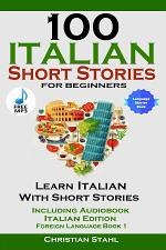 100 Italian Short Stories for Beginners Learn Italian with Stories Including Audiobook Italian Edition Foreign Language Book 1