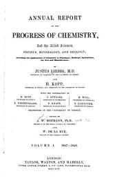 Annual Report of the Progress of Chemistry, and the Allied Sciences, Physics, Mineralogy, and Geology ...