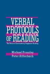 Verbal Protocols of Reading: The Nature of Constructively Responsive Reading
