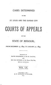 Cases Determined in the St. Louis and the Kansas City Courts of Appeals of the State of Missouri: Volume 52