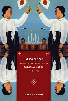 Japanese Assimilation Policies in Colonial Korea  1910 1945