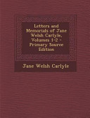 Letters and Memorials of Jane Welsh Carlyle, Volumes 1-2 - Primary Source Edition