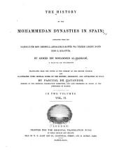 The History of the Mohammedan Dynasties in Spain: Extracted from the Nafhu-t-tíb Min Ghosni-l-Andalusi-r-rattíb Wa Táríkh Lisánu-d-Dín Ibni-l-Khattíb, Volume 1