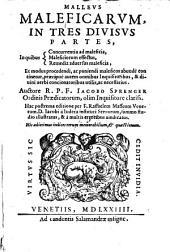 Malleus maleficarum, in 3 divisus partes, in quibus concurrentia ad maleficia, maleficiorum effectus, remedia adversus maleficia et modus procedendi, ac puniendi maleficos continetur. Hac postrema ed. (etc.)