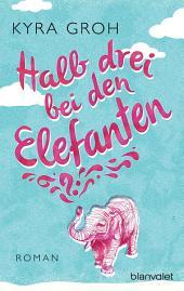 Halb drei bei den Elefanten: Roman