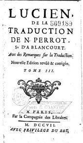 Lucien, de la trad. de N. Perrot Sr d'Ablancourt. Avec des Remarques sur la traduction