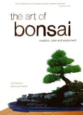 Art of Bonsai: Creation, Care and Enjoyment