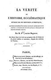 La vérité de l'histoire ecclésiastique rétablie par des monumens authentiques, contre le systême d'un livre intitulé Mémoires pour servir à l'histoire ecclésiastique pendant le dix-huitième siècle