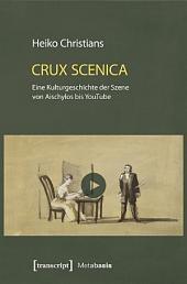 Crux Scenica - Eine Kulturgeschichte der Szene von Aischylos bis YouTube