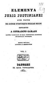 Elementa juris Justinianei cum notis ex codice utriusque Siciliae regni depromptis a Conradino Garajo