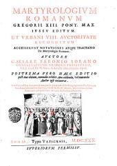 Martyrologium Romanum Gregorij 13. Pont. Max. iussu editum. Et Vrbani 8. auctoritate recognitum accesserunt notationes atque tractatio de martyrologio Romano. Auctore Cesare Baronio Sorano ..