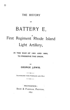 The History of Battery E  First Regiment Rhode Island Light Artillery  in the War of 1861 and 1865  to Preserve the Union