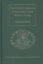 The Cult Of St Katherine Of Alexandria In Early Medieval Europe Book PDF