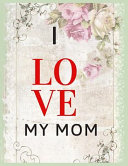 I Love My Mom Notebook Journal Mothers Gift PDF