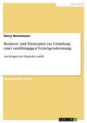 Business- und Finanzplan zur Gründung einer unabhängigen Vermögensberatung: Am Beispiel der Kapitalia GmbH