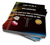 HOW TO BE A MILLIONAIRE: Think and act like a millionaire to create wealth in life
