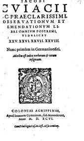 Iacobi Cuiacii... Observationum & emendationum libri omnium postremi, videlicet XXV. XXVI. XXVII. XXVIII.