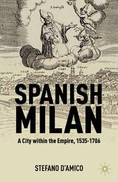 Spanish Milan: A City within the Empire, 1535-1706