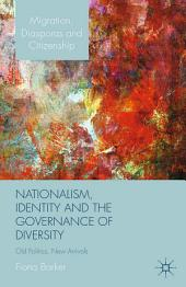 Nationalism, Identity and the Governance of Diversity: Old Politics, New Arrivals