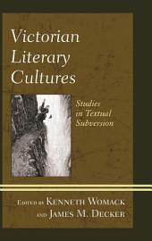 Victorian Literary Cultures: Studies in Textual Subversion