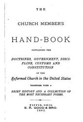 The Church Member's Hand-book Containing the Doctrines, Government, Discipline, Customs, and Constitution of the Reformed Church in the United States: Together with a Brief History and a Collection of the Most Necessary Forms