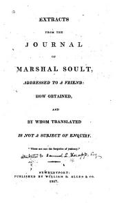 Extracts from the Journal of Marshal Soult [pseud.] Addressed to a Friend: How Obtained, and by Whom Translated is Not a Subject of Enquiry ...