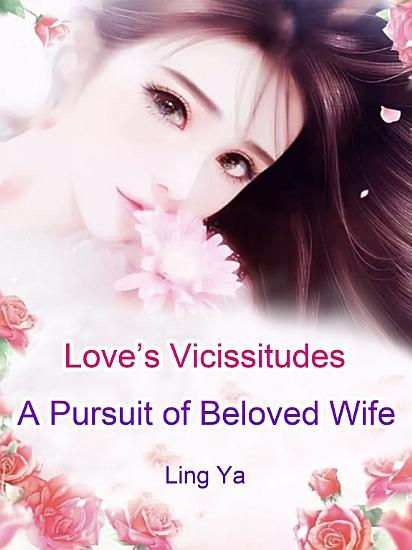 Love   s Vicissitudes  A Pursuit of Beloved Wife PDF