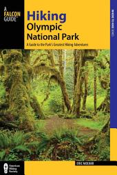 Hiking Olympic National Park: A Guide to the Park's Greatest Hiking Adventures, Edition 3