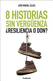 8 HISTORIAS SIN VERGÜENZA: ¿Resiliencia o don?