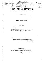 """Psalms and Hymns adapted to the services of the Church of England. The compiler's preface signed: Editor of the """"Christian Remembrancer"""", i.e. William John Hall"""