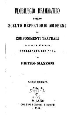 Florilegio Drammatico Scelto repertorio moderno di componenti teatrali italiani e stranieri pubblicata per cura di Francesco Jannetti e di Pietro Manzoni PDF