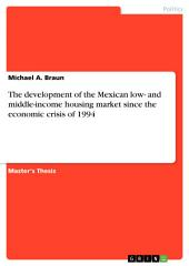 The development of the Mexican low- and middle-income housing market since the economic crisis of 1994