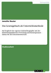 Das Lesetagebuch als Unterrichtsmethode: Ein Vergleich der eigenen Lektürebiographie mit der lektürebiographischen Forschung und Konsequenzen daraus für den Literaturunterricht