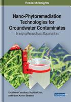 Nano Phytoremediation Technologies for Groundwater Contaminates  Emerging Research and Opportunities PDF