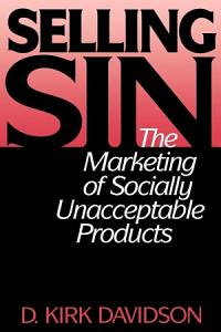 Selling Sin  The Marketing of Socially Unacceptable Products PDF